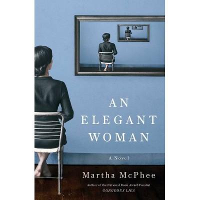 An Elegant Woman - by  Martha McPhee (Hardcover)