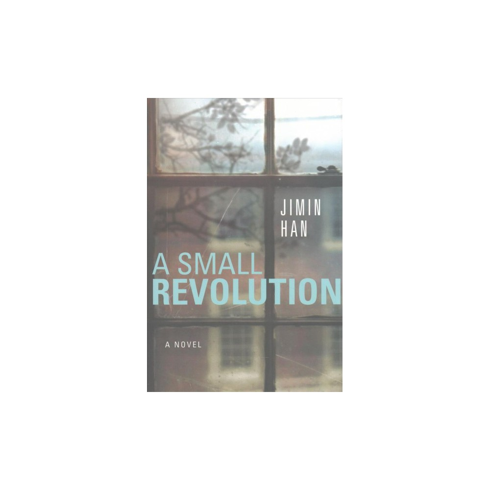 Small Revolution - by Jimin Han (Hardcover)