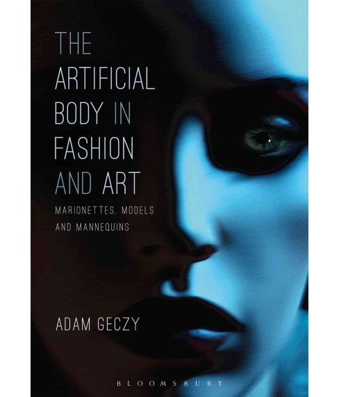 Artificial Body in Fashion and Art : Marionettes, Models and Mannequins (Hardcover) (Adam Geczy) - image 1 of 1