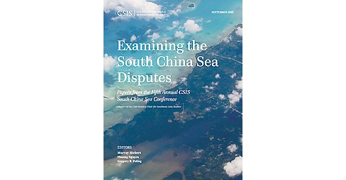 Examining the South China Sea Disputes : Papers from the Fifth Annual CSIS South China Sea Conference - image 1 of 1