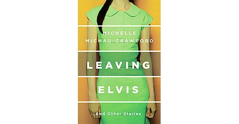 Leaving Elvis : And Other Stories (Paperback) (Michelle Michau-crawford) - image 1 of 1