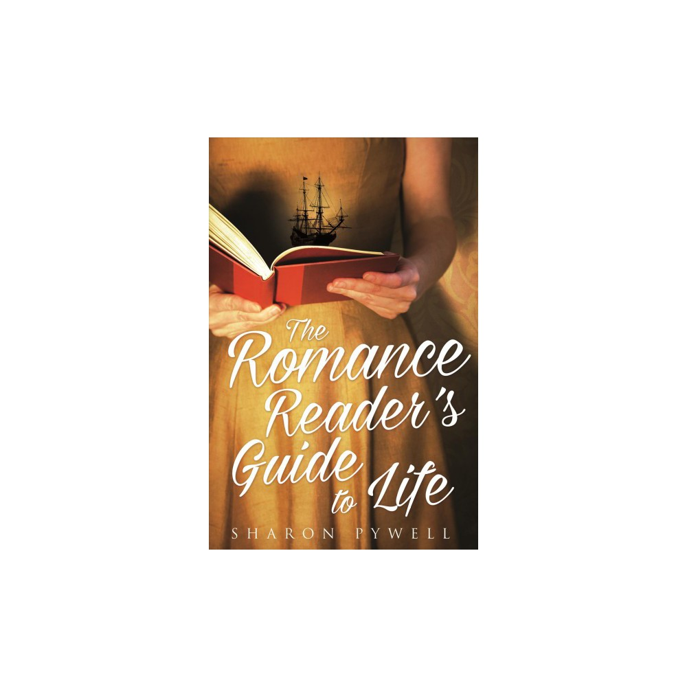 Romance Reader's Guide to Life - by Sharon Pywell (Hardcover)