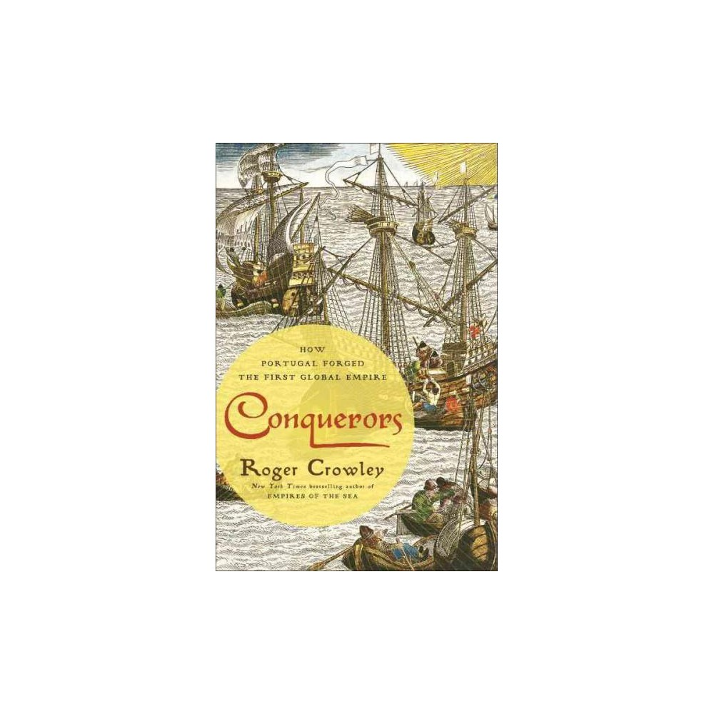 Conquerors : How Portugal Forged the First Global Empire (Hardcover) (Roger Crowley)