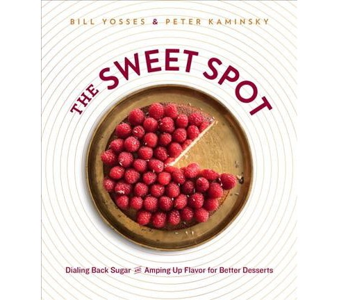 Sweet Spot : Dialing Back Sugar and Amping Up Flavor (Hardcover) (Bill Yosses & Peter Kaminsky) - image 1 of 1