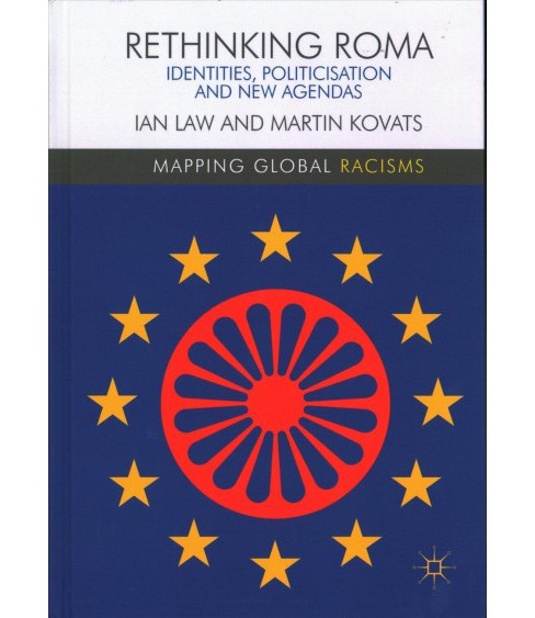 Rethinking Roma : Identities, Politicisation and New Agendas -  by Ian Law & Martin Kovats (Hardcover) - image 1 of 1