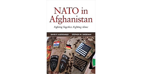 NATO in Afghanistan : Fighting Together, Fighting Alone (Reprint) (Paperback) (David P. Auerswald & - image 1 of 1