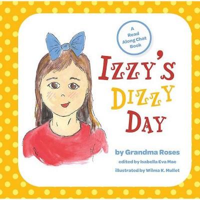 Izzy's Dizzy Day - by  Nobel Enterprises LLC (Hardcover)