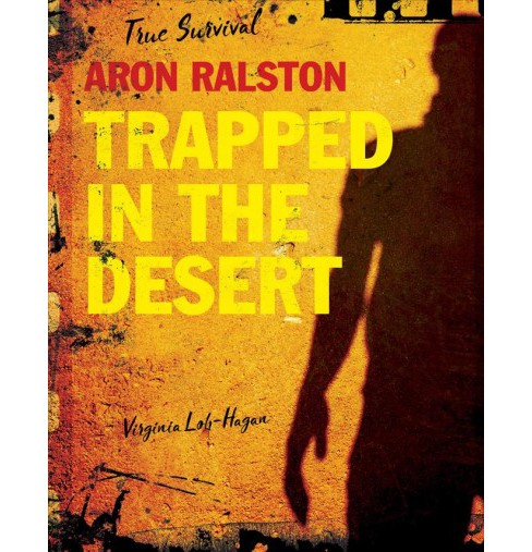 Aron Ralston : Trapped in the Desert (Paperback) (Virginia Loh-Hagan) - image 1 of 1