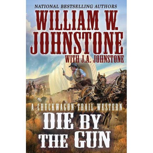 Die by the Gun - (Chuckwagon Trail Western) by  William W Johnstone & J A Johnstone (Paperback) - image 1 of 1