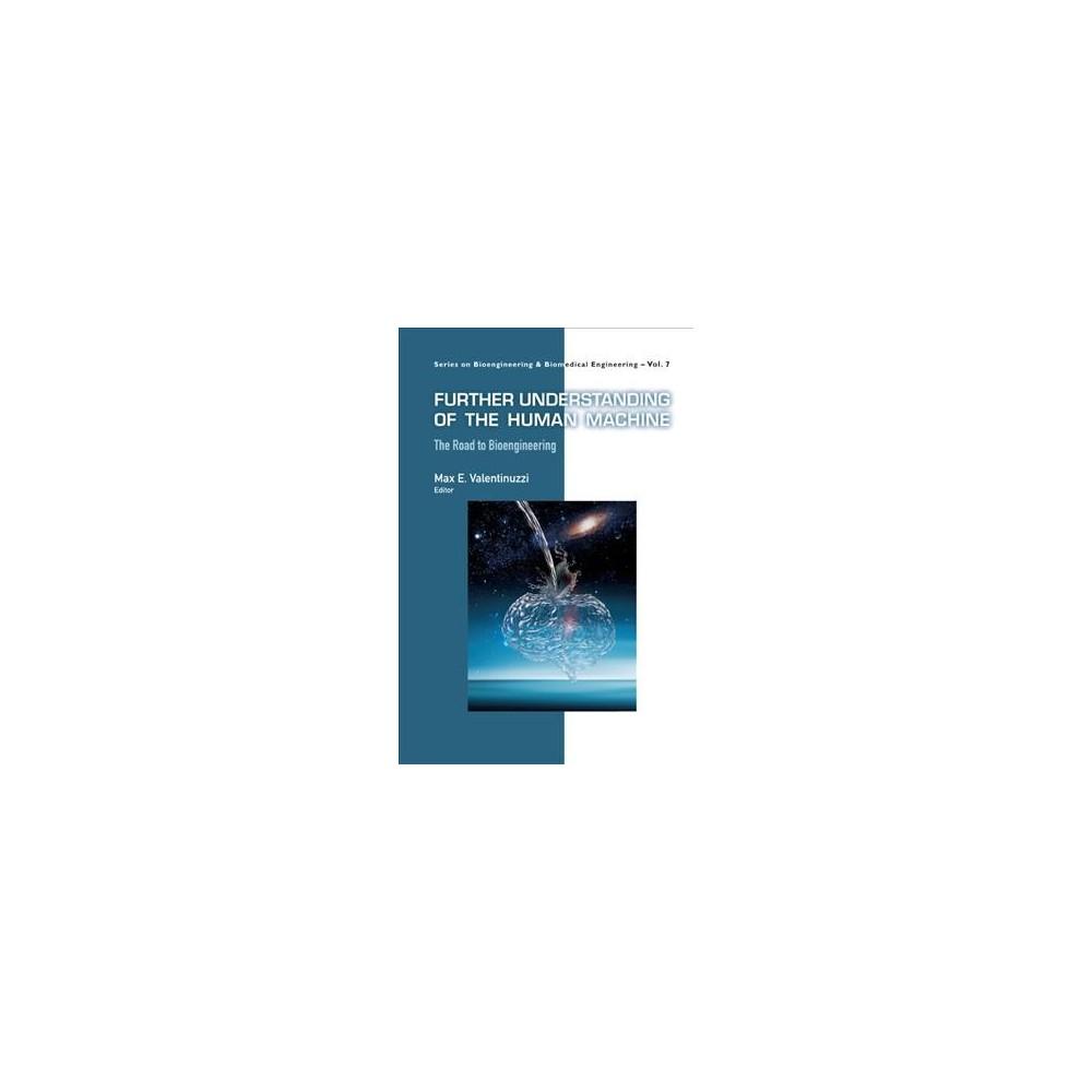 Further Understanding of the Human Machine : The Road to Bioengineering (Hardcover)