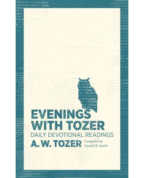 Evenings With Tozer : Daily Devotional Readings (Paperback) (A. W. Tozer) - image 1 of 1