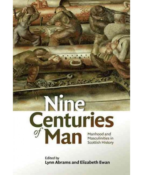 Nine Centuries of Man : Manhood and Masculinity in Scottish History (Hardcover) - image 1 of 1