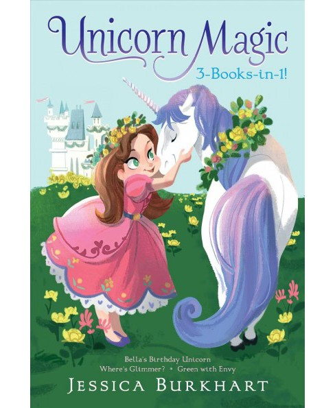 Unicorn Magic 3-books-in-1! : Bella's Birthday Unicorn / Where's Glimmer? / Green With Envy - image 1 of 1