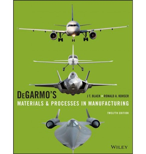 Degarmo's Materials and Processes in Manufacturing (Paperback) (J. T. Black & Ronald A. Kohser) - image 1 of 1