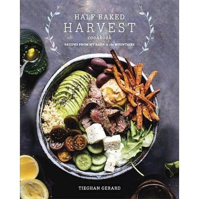 Half Baked Harvest Cookbook - by Tieghan Gerard (Hardcover)
