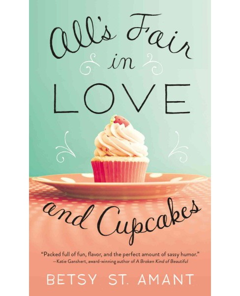 All's Fair in Love and Cupcakes (Reprint) (Paperback) (Betsy St. Amant) - image 1 of 1