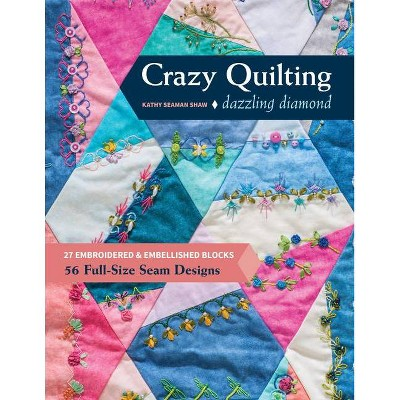 Crazy Quilting Dazzling Diamonds - by  Kathy Seaman Shaw (Paperback)