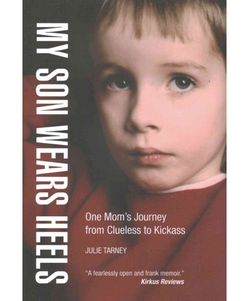 My Son Wears Heels : One Mom's Journey from Clueless to Kickass (Hardcover) (Julie Tarney) - image 1 of 1