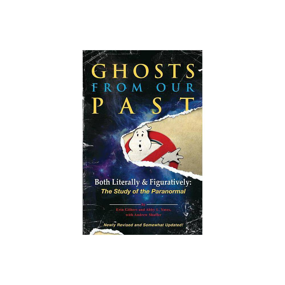 Ghosts From Our Past By Erin Gilbert Abby L Yates Andrew Shaffer Paperback