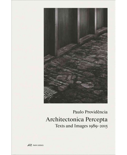 Architectonica Percepta : Texts and Images 1989-2015 (Paperback) (Paulo Providu00eancia) - image 1 of 1