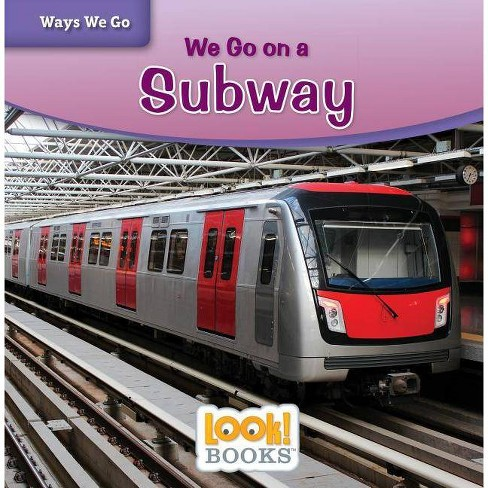 We Go on a Subway - (Ways We Go (Look! Books (Tm))) by  Joanne Mattern (Hardcover) - image 1 of 1