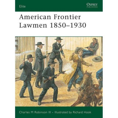 American Frontier Lawmen 1850-1930 - (Elite) by  Charles M Robinson III (Paperback) - image 1 of 1