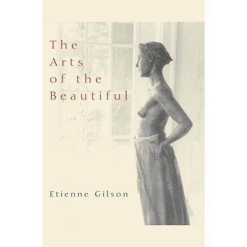 The Arts of the Beautiful - (Scholarly) by  Etienne Gilson (Paperback) - image 1 of 1