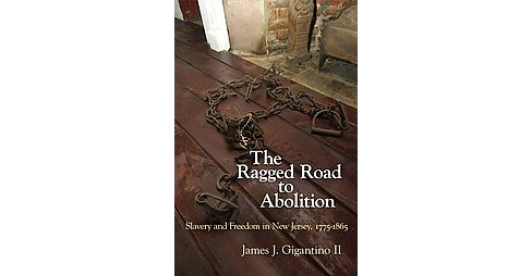 Ragged Road to Abolition : Slavery and Freedom in New Jersey 1775-1865 -  Reprint (Paperback) - image 1 of 1