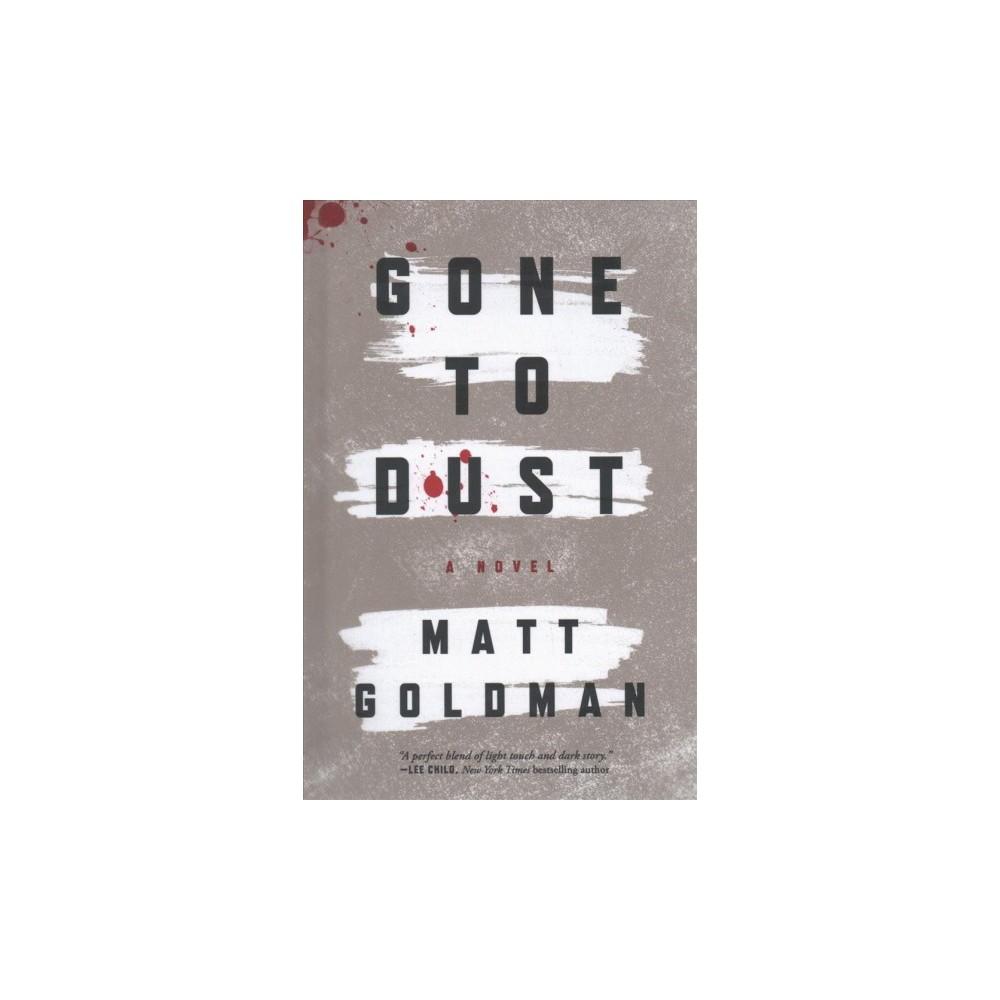 Gone to Dust - by Matt Goldman (Hardcover)