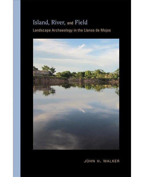 Island, River, and Field : Landscape Archaeology in the Llanos De Mojos -  by John H. Walker (Hardcover) - image 1 of 1