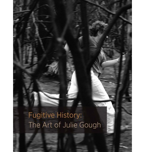 Fugitive History : The Art of Julie Gough -  (Paperback) - image 1 of 1