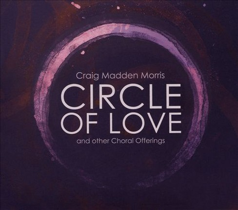 Composer's choir - Morris:Circle of love and other chora (CD) - image 1 of 1
