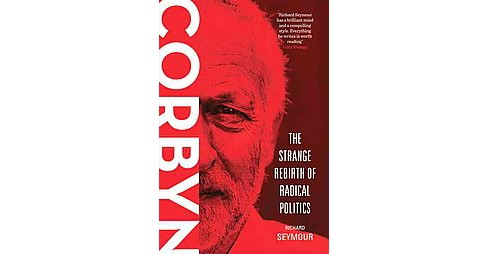 Corbyn : The Strange Rebirth of Radical Politics (Paperback) (Richard Seymour) - image 1 of 1