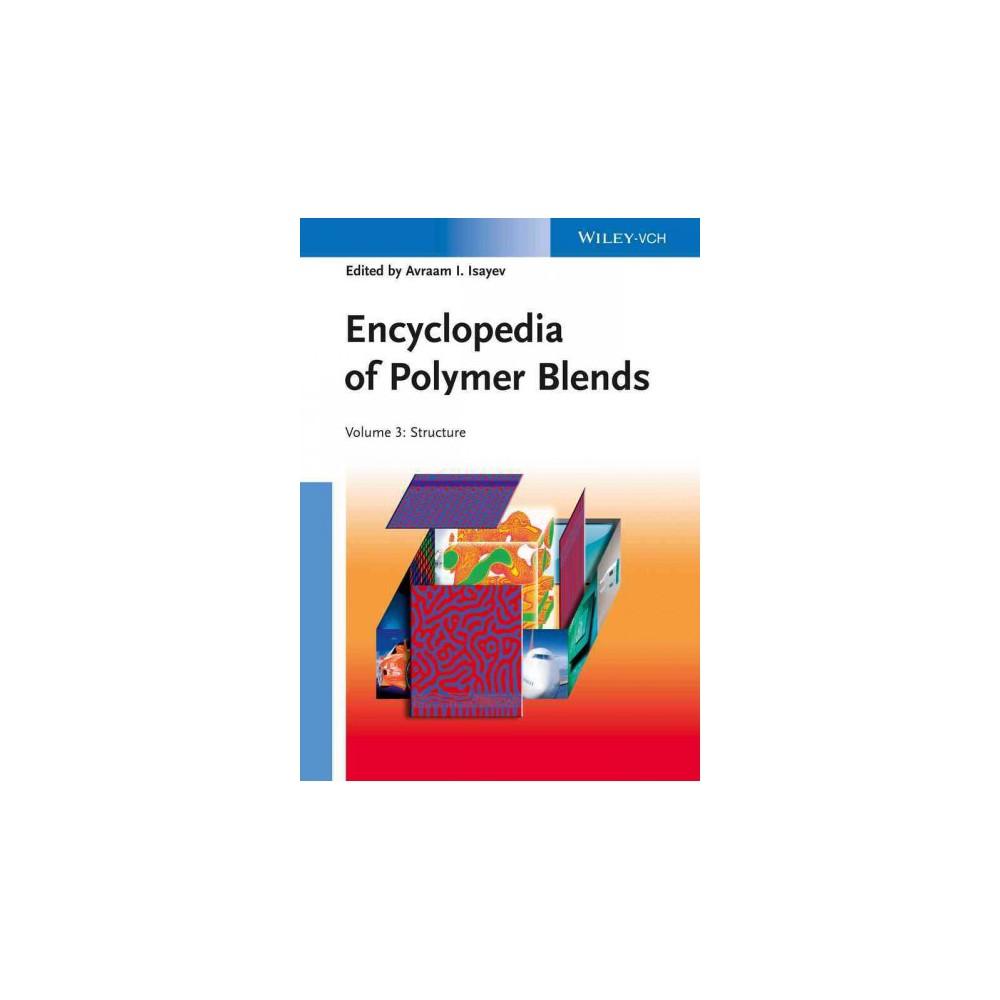 Encyclopedia of Polymer Blends : Structure (Vol 3) (Hardcover) (Avraam I. (Edt) Isayev)