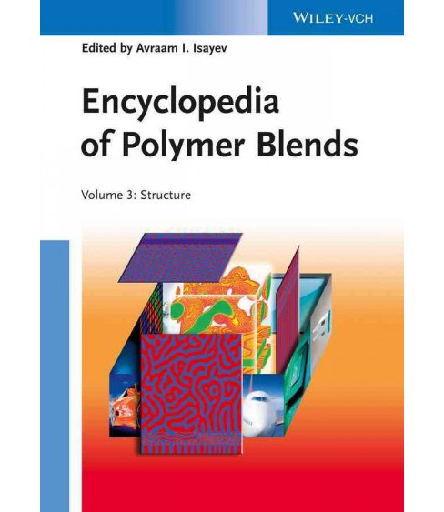 Encyclopedia of Polymer Blends : Structure (Vol 3) (Hardcover) (Avraam I. (EDT) Isayev) - image 1 of 1