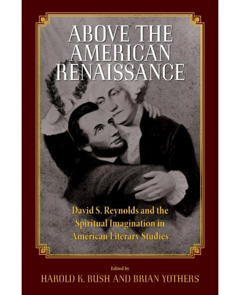 Above the American Renaissance : David S. Reynolds and the Spiritual Imagination in American Literary  - image 1 of 1