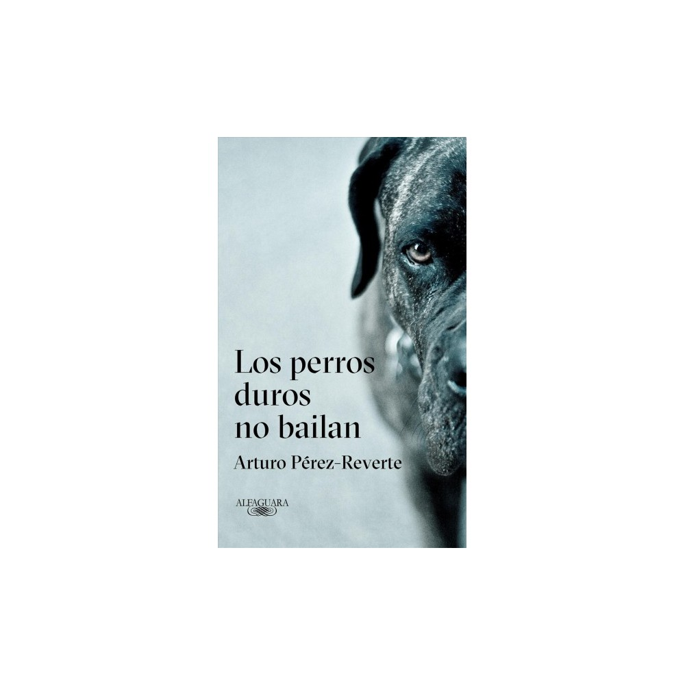 Los perros duros no bailan/ Hard Dogs Do Not Dance - by Arturo Perez-Reverte (Hardcover)