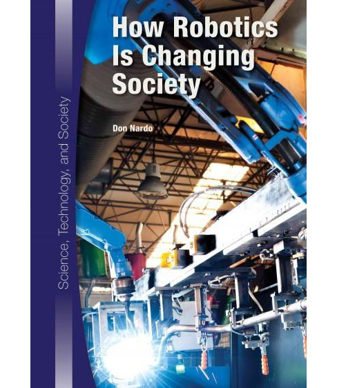 How Robotics Is Changing Society (Hardcover) (Don Nardo) - image 1 of 1