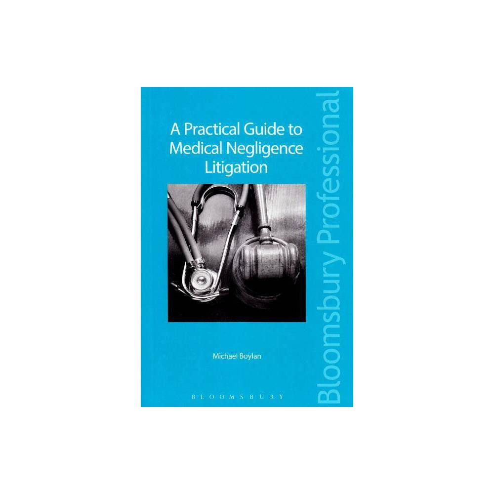 A Practical Guide to Medical Negligence Litigation - by Michael Boylan (Paperback)