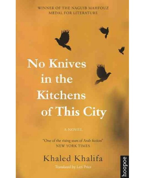 No Knives in the Kitchens of This City (Paperback) (Khaled Khalifa) - image 1 of 1