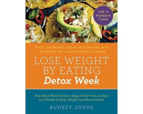 Lose Weight by Eating: Detox Week : Twice the Weight Loss in Half the Time with 130 Recipes for a - image 1 of 1