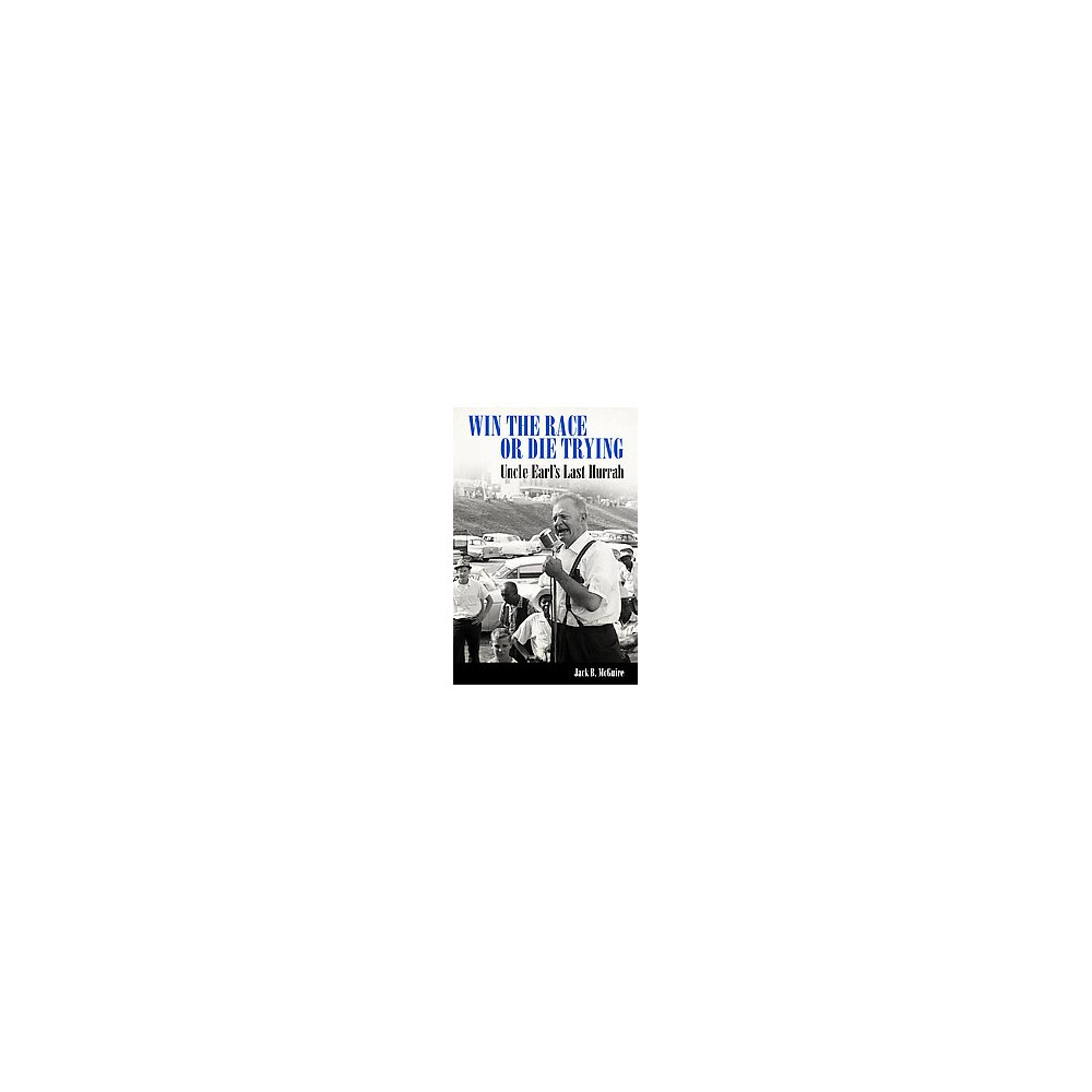 Win the Race or Die Trying : Uncle Earl's Last Hurrah (Hardcover) (Jack B. Mcguire)