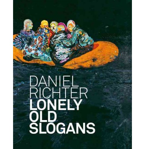Daniel Richter : Lonely Old Slogans (Hardcover) (Roberto  Ohrt) - image 1 of 1