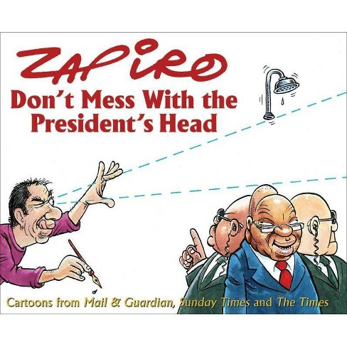 Don't Mess with the President's Head - by  Zapiro (Paperback) - image 1 of 1