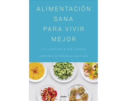 Alimentación sana para vivir mejor / The Detox Kitchen Bible (Hardcover) (Lily Simpson) - image 1 of 1