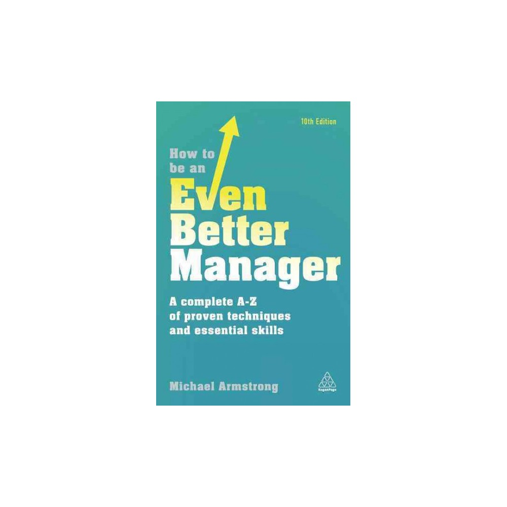 How to Be an Even Better Manager : A Complete A-Z of Proven Techniques and Essential Skills (Paperback)