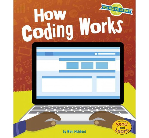 How Coding Works (Paperback) (Ben Hubbard) - image 1 of 1