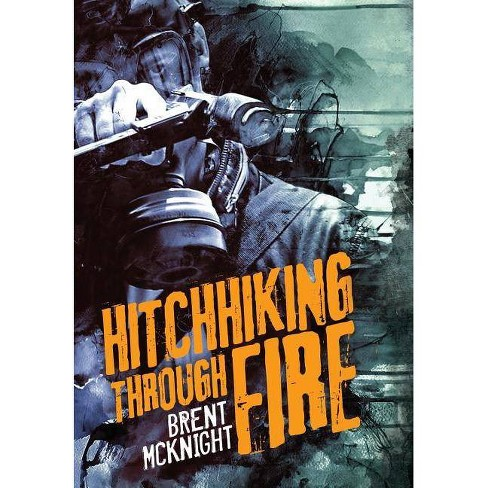 Hitchhiking Through Fire - by  Brent McKnight (Hardcover) - image 1 of 1