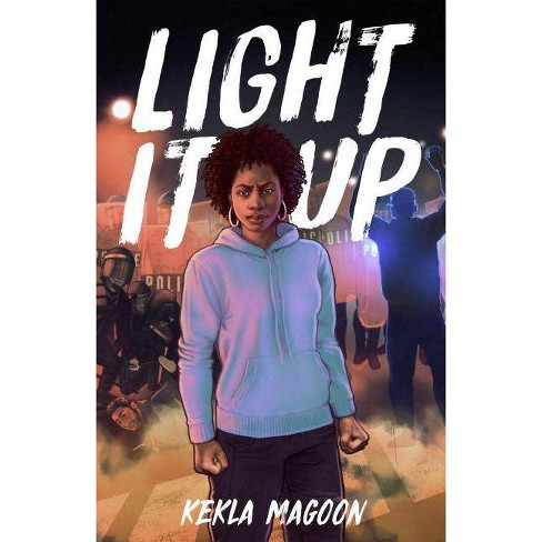 Light It Up - by  Kekla Magoon (Hardcover) - image 1 of 1