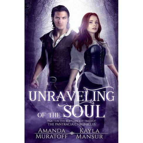 Unraveling of the Soul - (Pantracia Chronicles) by  Amanda Muratoff & Kayla Mansur (Paperback) - image 1 of 1